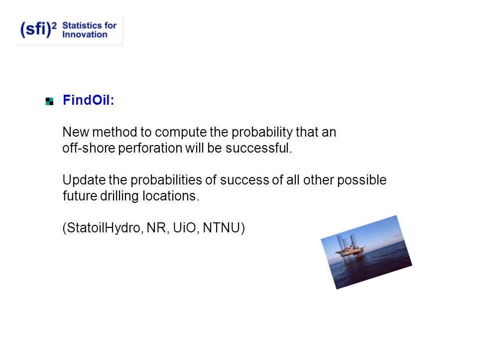 FindOil: New method to compute the probability that an. off-shore perforation will be successful.