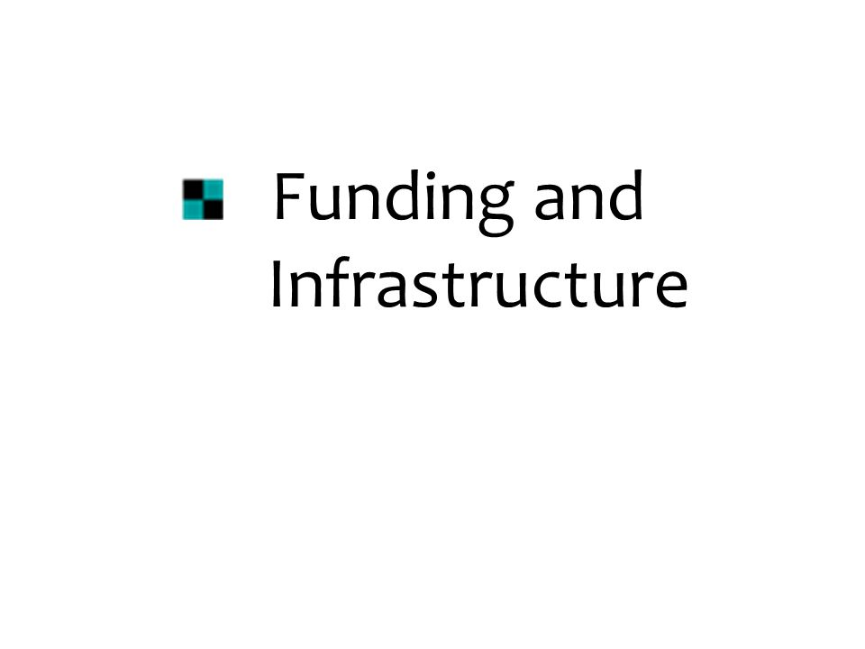 Funding and Infrastructure