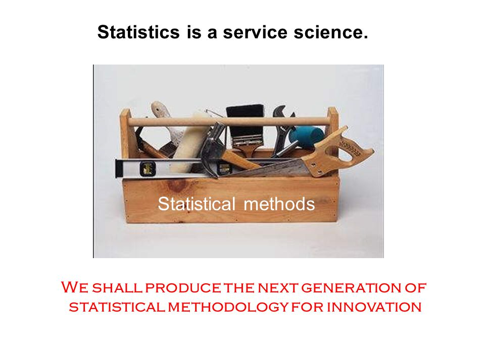 Statistics is a service science.