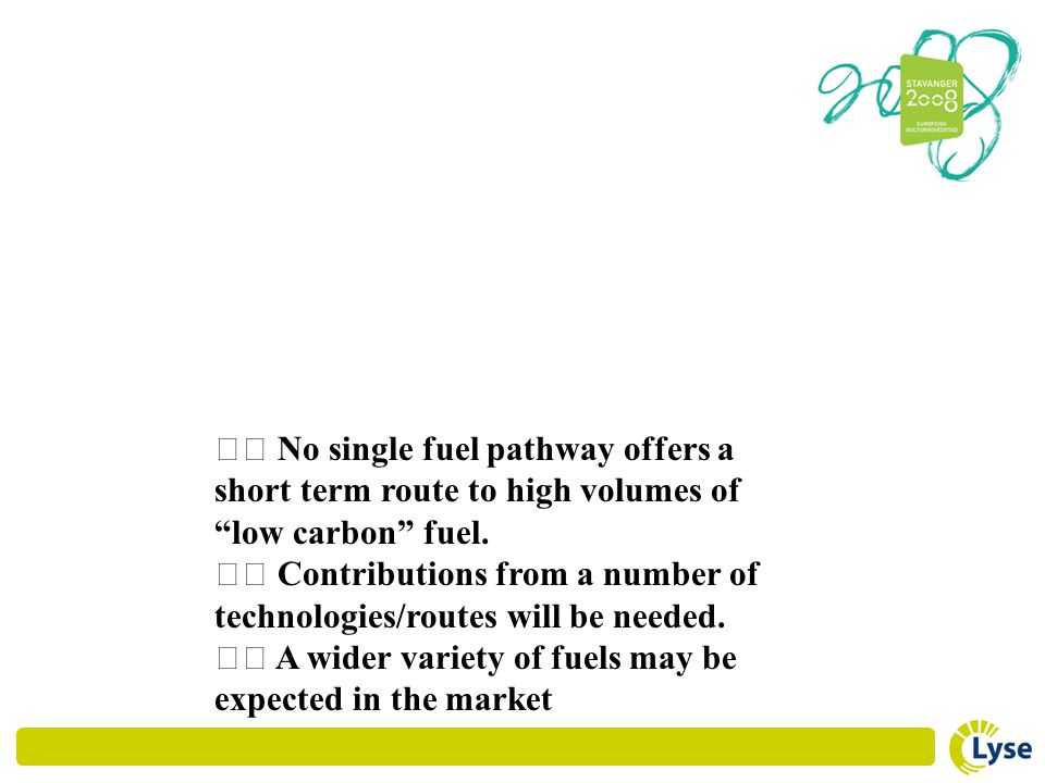 􀂾 No single fuel pathway offers a short term route to high volumes of