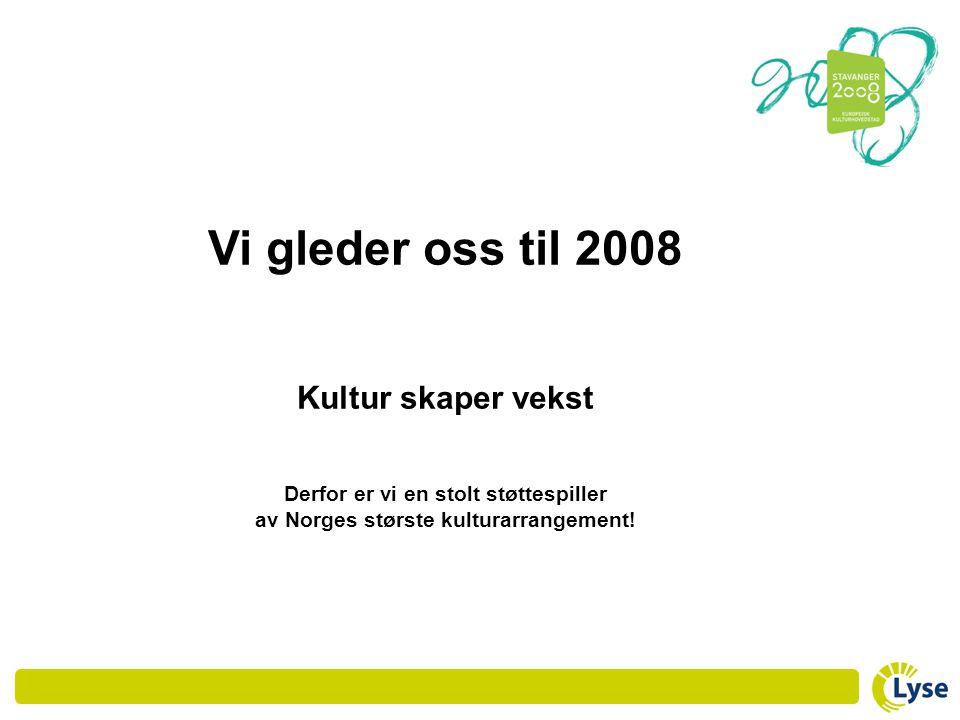 Vi gleder oss til 2008 Kultur skaper vekst Derfor er vi en stolt støttespiller av Norges største kulturarrangement!