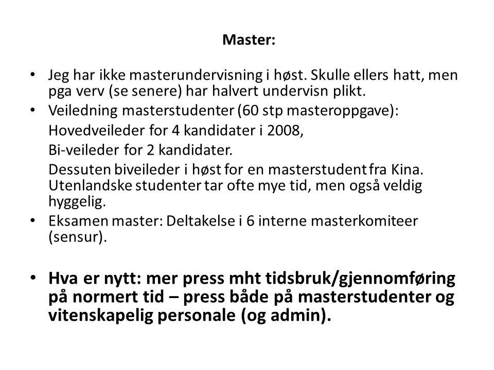 Master: Jeg har ikke masterundervisning i høst. Skulle ellers hatt, men pga verv (se senere) har halvert undervisn plikt.
