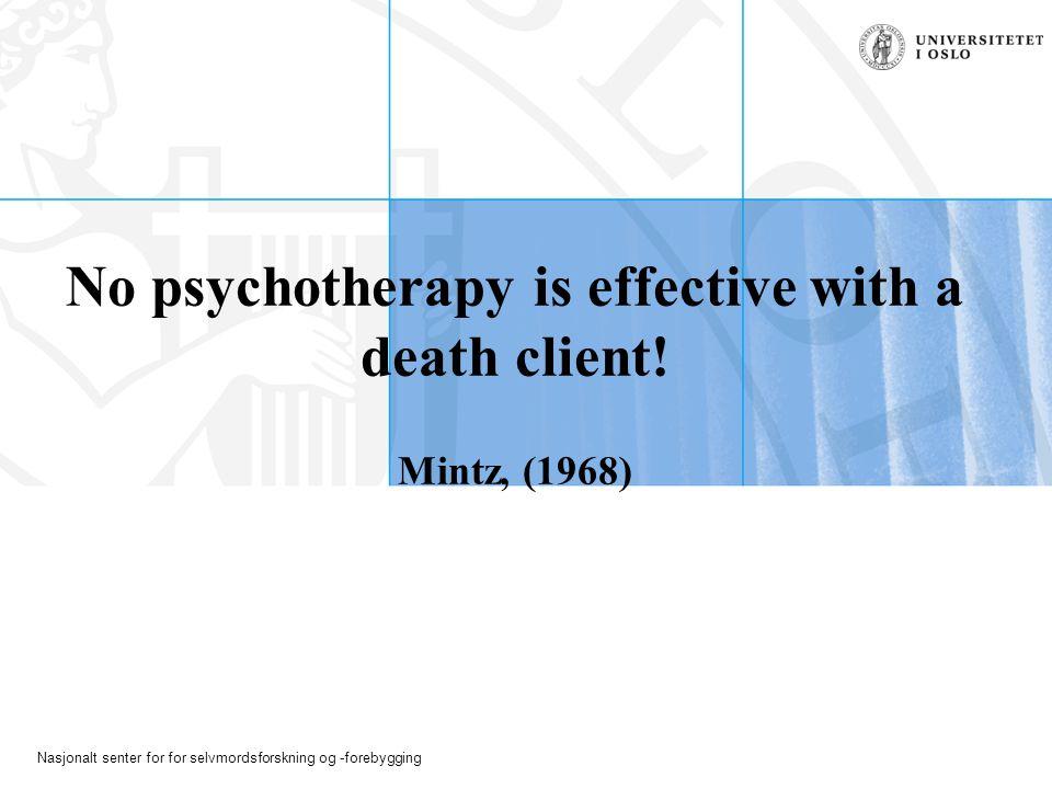 No psychotherapy is effective with a death client! Mintz, (1968)