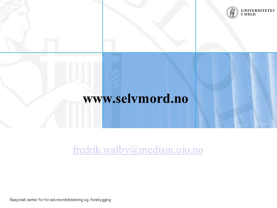 www.selvmord.no fredrik.walby@medisin.uio.no