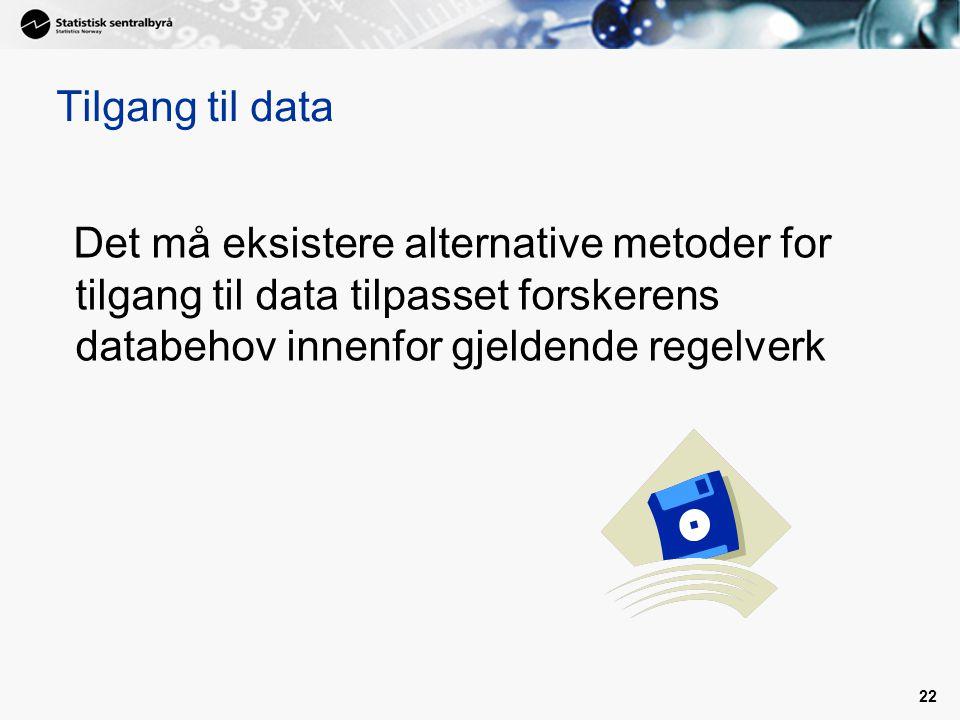 Tilgang til data Det må eksistere alternative metoder for tilgang til data tilpasset forskerens databehov innenfor gjeldende regelverk.