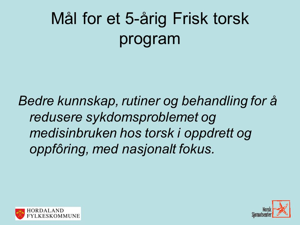 Mål for et 5-årig Frisk torsk program