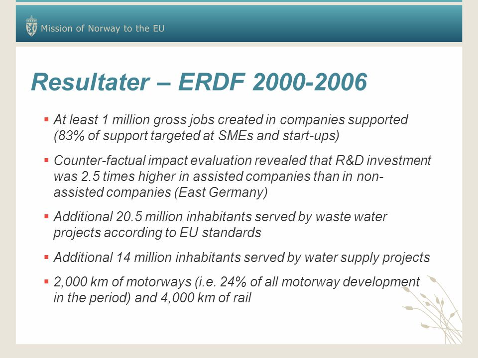Resultater – ERDF 2000-2006 At least 1 million gross jobs created in companies supported (83% of support targeted at SMEs and start-ups)