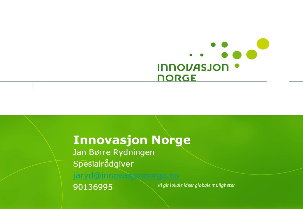Jan Børre Rydningen Spesialrådgiver jaryd@innovasjonnorge.no 90136995