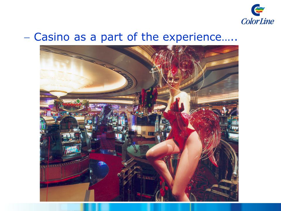  Casino as a part of the experience…..