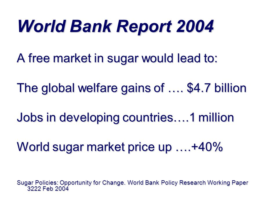 World Bank Report 2004 A free market in sugar would lead to: