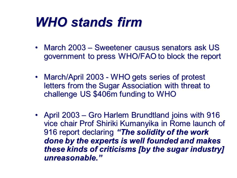 WHO stands firm March 2003 – Sweetener causus senators ask US government to press WHO/FAO to block the report.