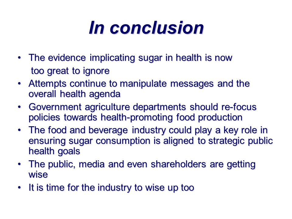 In conclusion The evidence implicating sugar in health is now