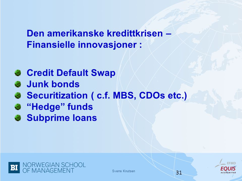 Securitization ( c.f. MBS, CDOs etc.) Hedge funds Subprime loans
