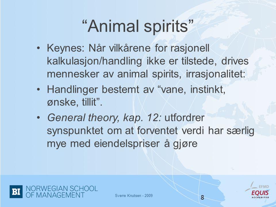 Animal spirits Keynes: Når vilkårene for rasjonell kalkulasjon/handling ikke er tilstede, drives mennesker av animal spirits, irrasjonalitet: