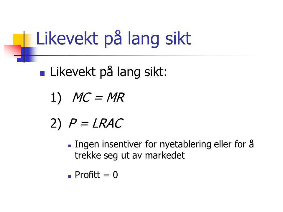 Likevekt på lang sikt Likevekt på lang sikt: 1) MC = MR 2) P = LRAC