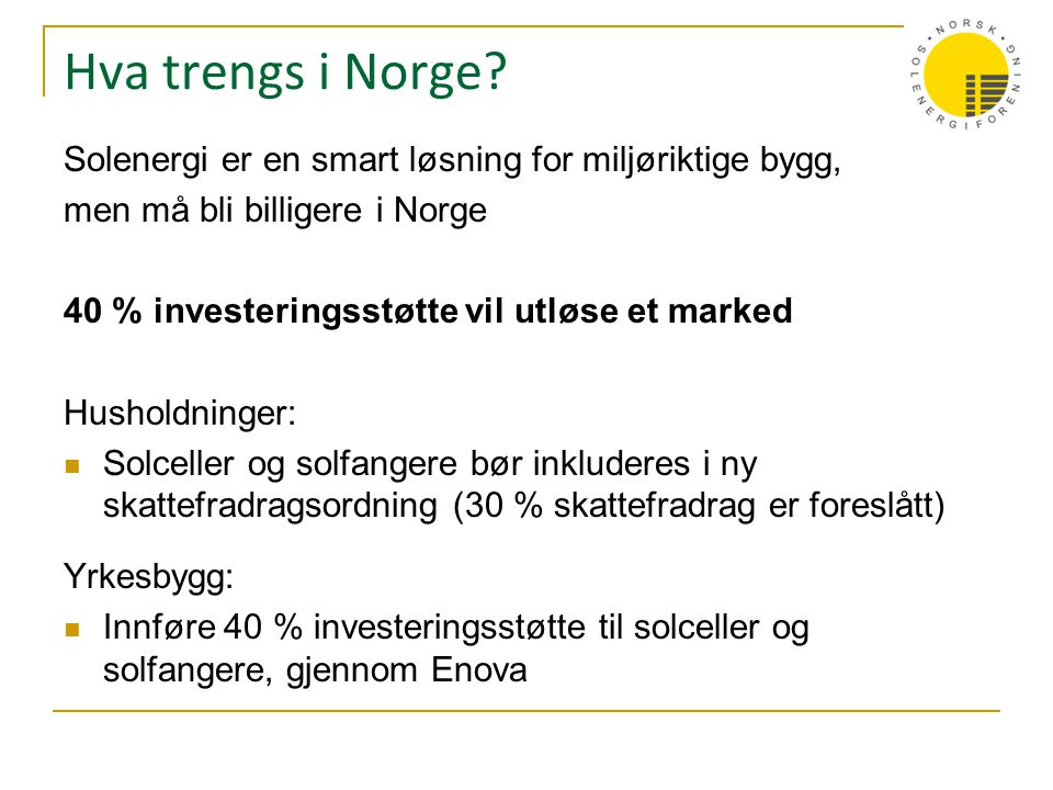 Hva trengs i Norge Solenergi er en smart løsning for miljøriktige bygg, men må bli billigere i Norge.