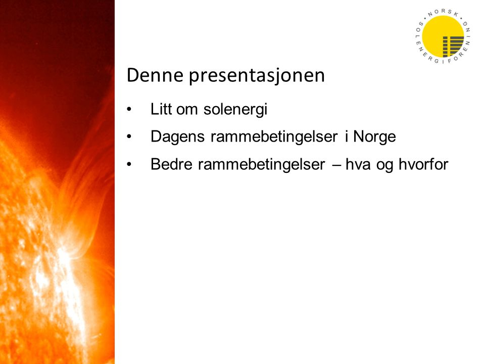 Denne presentasjonen Litt om solenergi Dagens rammebetingelser i Norge