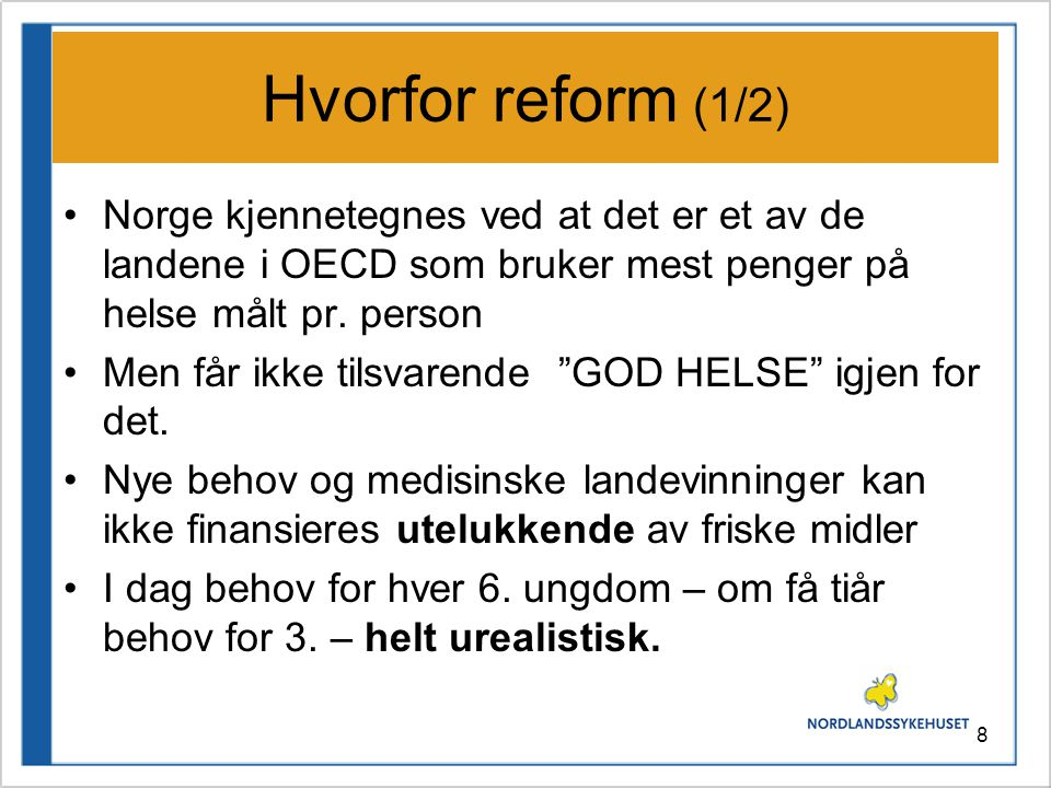 Hvorfor reform (1/2) Norge kjennetegnes ved at det er et av de landene i OECD som bruker mest penger på helse målt pr. person.