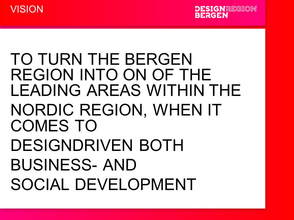 TO TURN THE BERGEN REGION INTO ON OF THE LEADING AREAS WITHIN THE