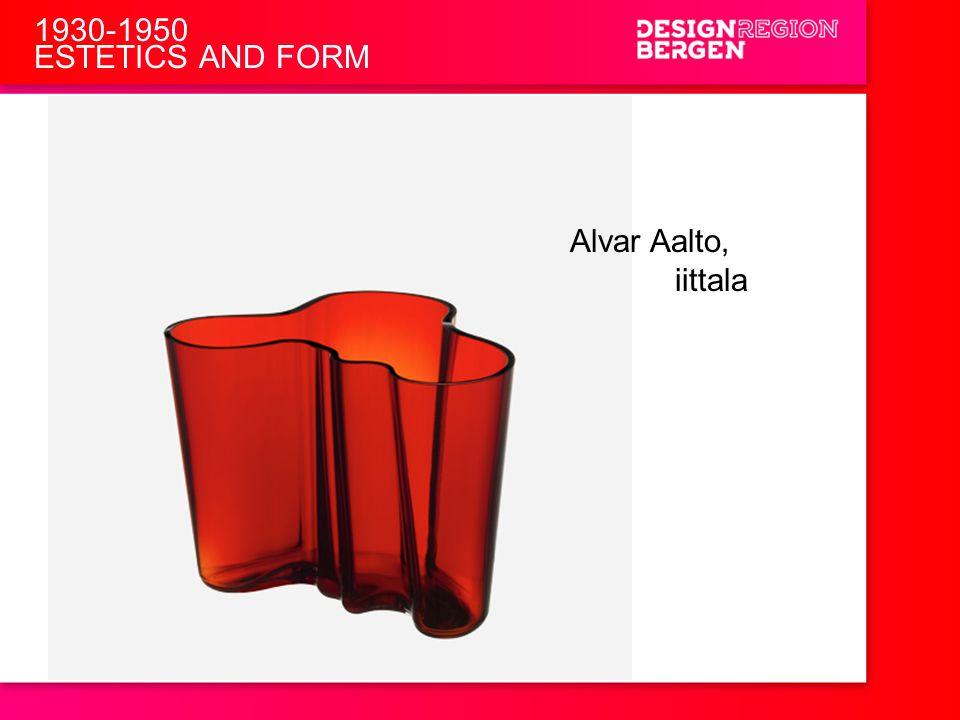 1930-1950 ESTETICS AND FORM Alvar Aalto, iittala Funsjonlasime og