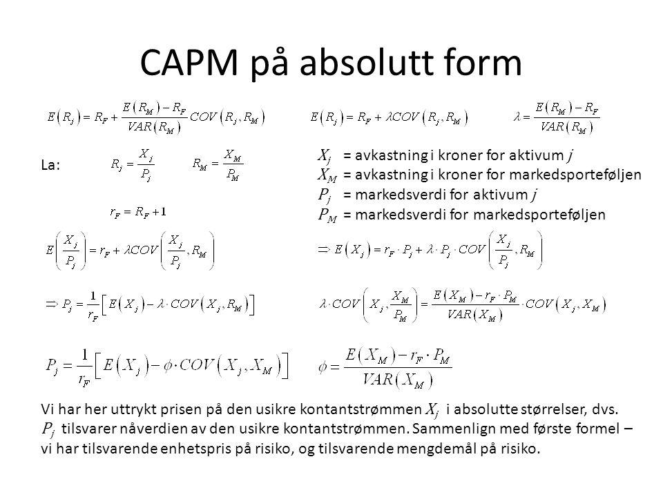 CAPM på absolutt form Xj = avkastning i kroner for aktivum j La: