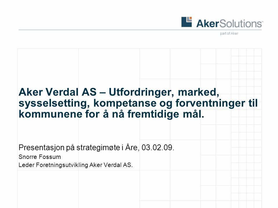 Aker Verdal AS – Utfordringer, marked, sysselsetting, kompetanse og forventninger til kommunene for å nå fremtidige mål.