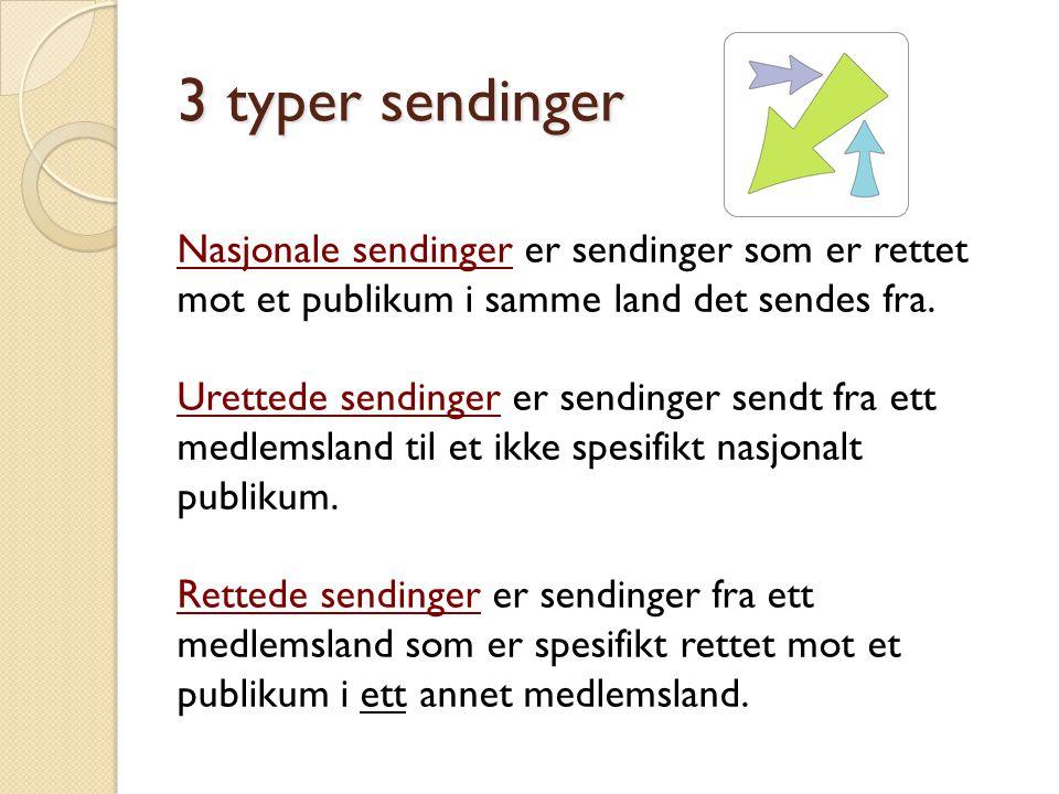 3 typer sendinger Nasjonale sendinger er sendinger som er rettet mot et publikum i samme land det sendes fra.