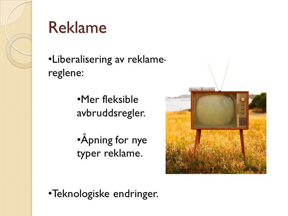 Reklame Liberalisering av reklame- reglene: Mer fleksible