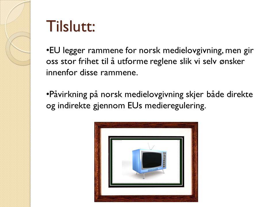 Tilslutt: EU legger rammene for norsk medielovgivning, men gir oss stor frihet til å utforme reglene slik vi selv ønsker innenfor disse rammene.