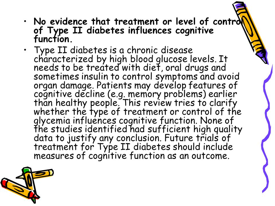 No evidence that treatment or level of control of Type II diabetes influences cognitive function.
