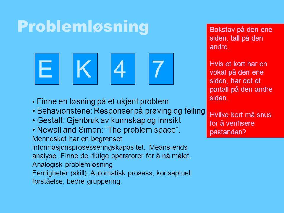 E K 4 7 Problemløsning Behavioristene: Responser på prøving og feiling