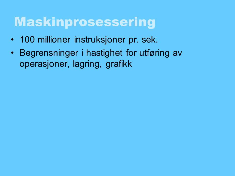 Maskinprosessering 100 millioner instruksjoner pr. sek.