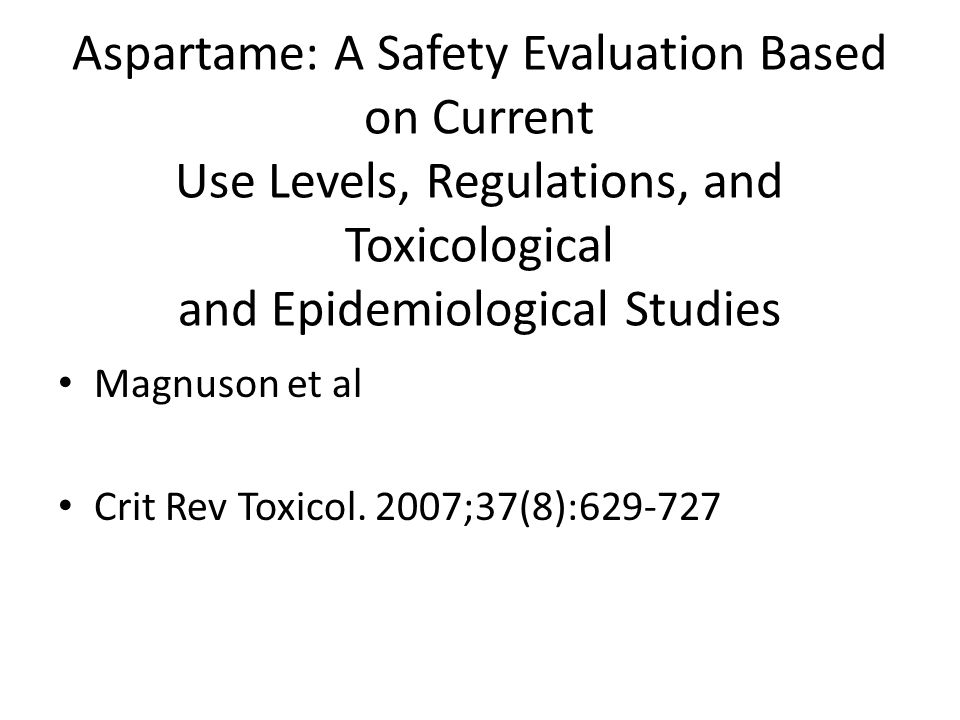 Aspartame: A Safety Evaluation Based on Current Use Levels, Regulations, and Toxicological and Epidemiological Studies