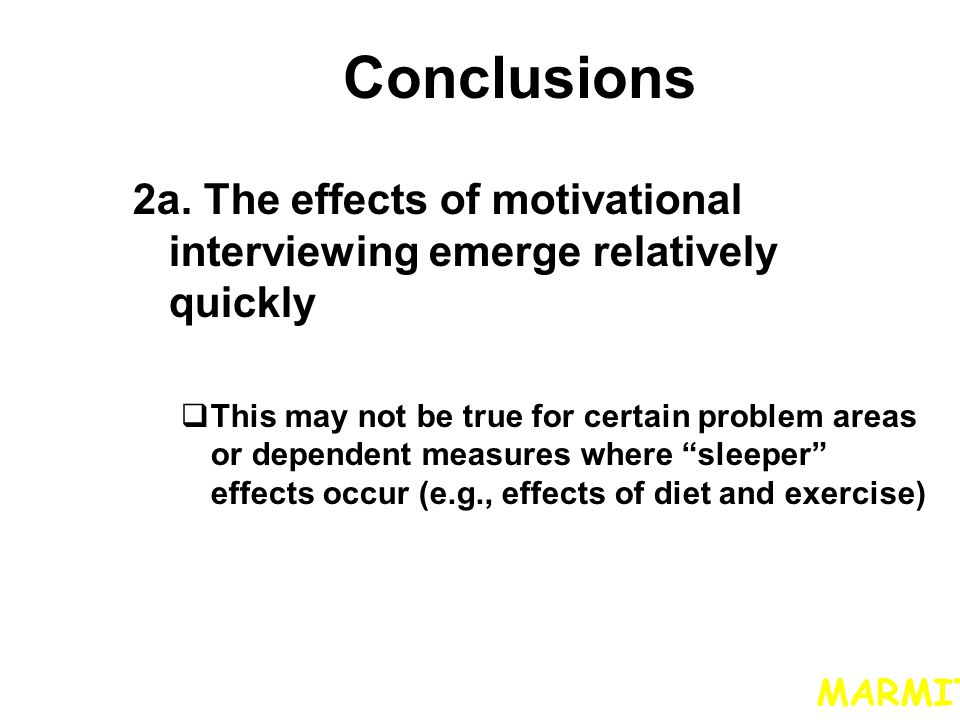 Conclusions 2a. The effects of motivational interviewing emerge relatively quickly.