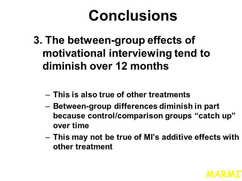 Conclusions 3. The between-group effects of motivational interviewing tend to diminish over 12 months.