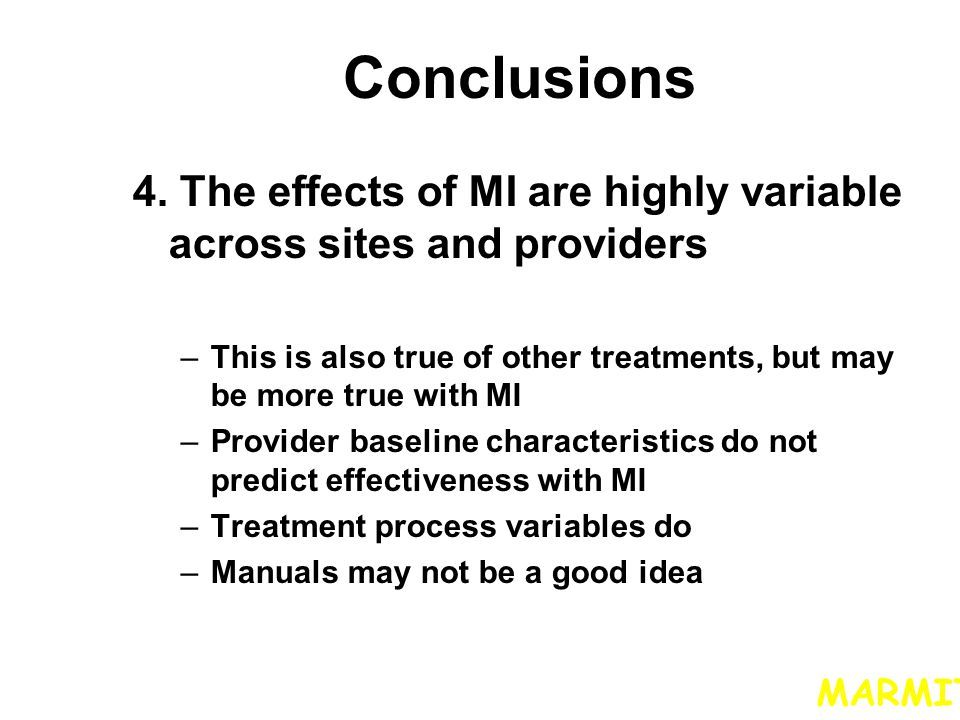Conclusions 4. The effects of MI are highly variable across sites and providers. This is also true of other treatments, but may be more true with MI.