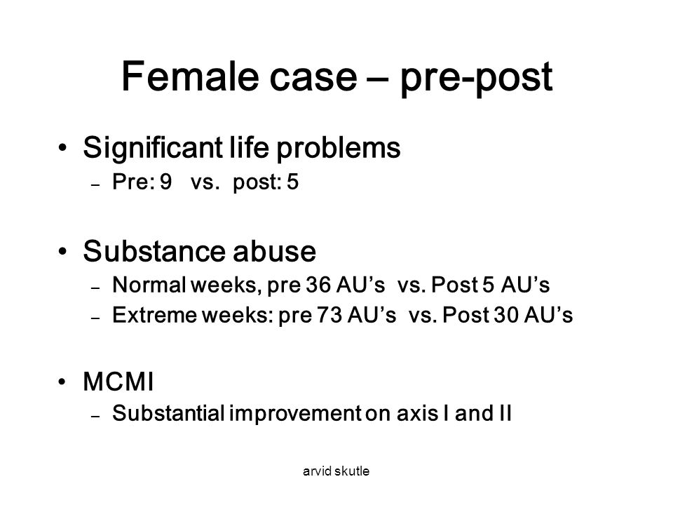 Female case – pre-post Significant life problems Substance abuse MCMI