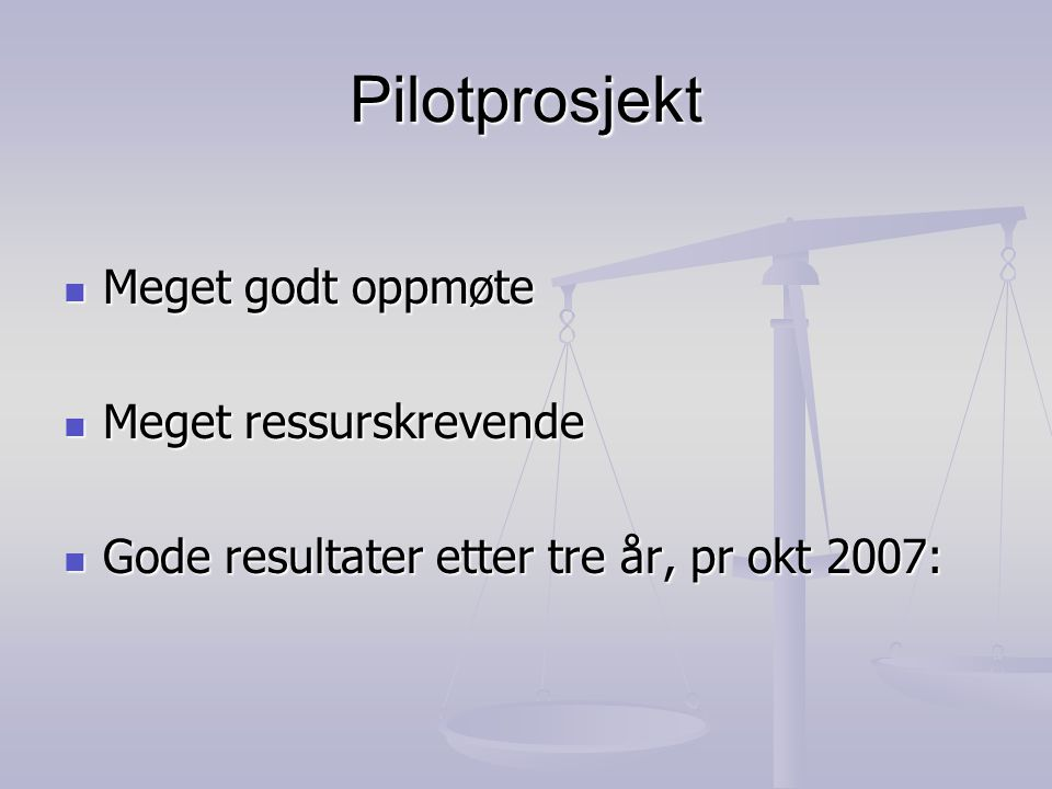 Pilotprosjekt Meget godt oppmøte Meget ressurskrevende