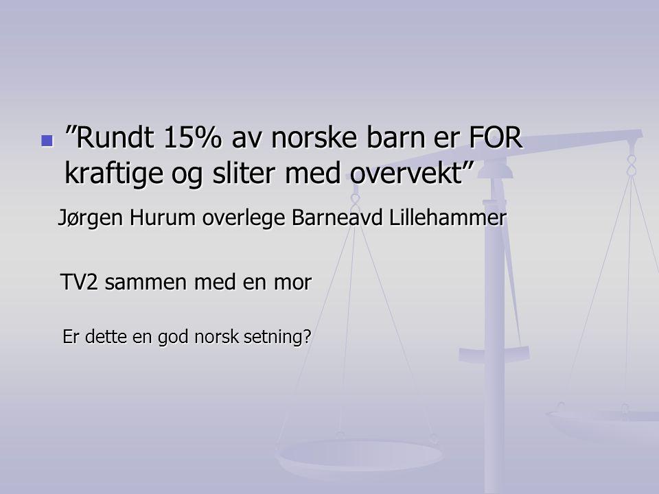 Rundt 15% av norske barn er FOR kraftige og sliter med overvekt