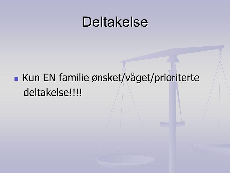 Deltakelse Kun EN familie ønsket/våget/prioriterte deltakelse!!!!