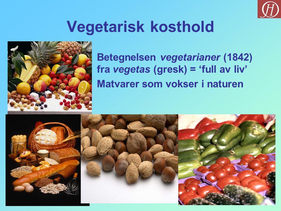 Vegetarisk kosthold Betegnelsen vegetarianer (1842) fra vegetas (gresk) = 'full av liv' Matvarer som vokser i naturen.