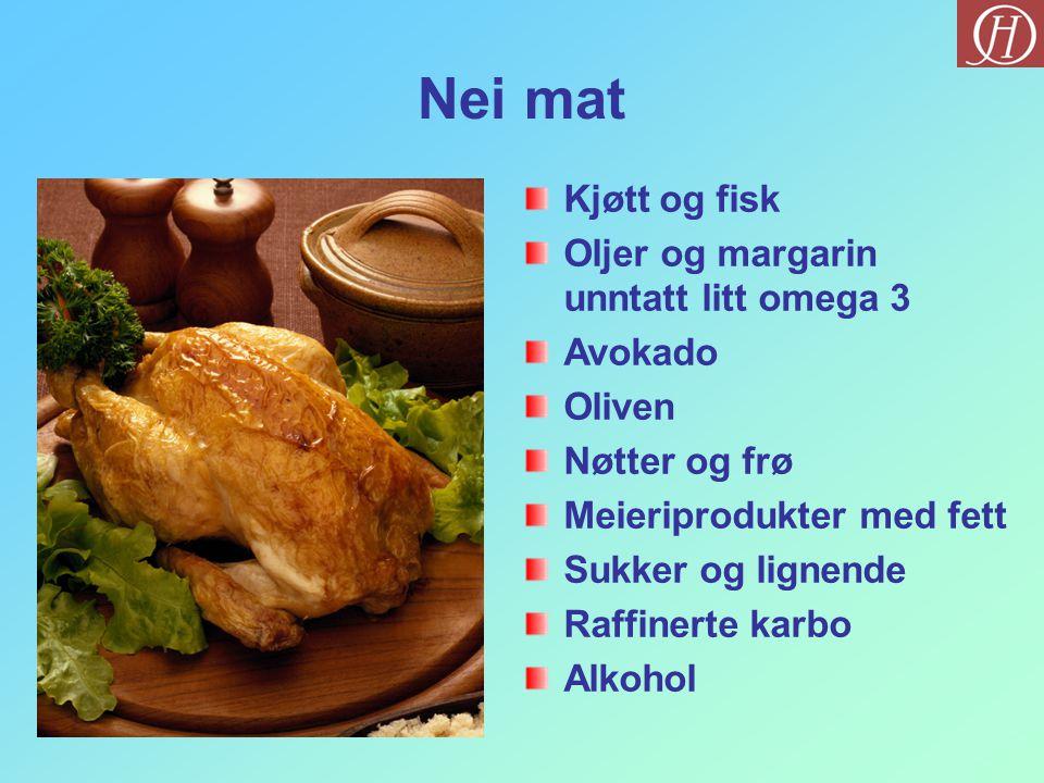 Nei mat Kjøtt og fisk Oljer og margarin unntatt litt omega 3 Avokado
