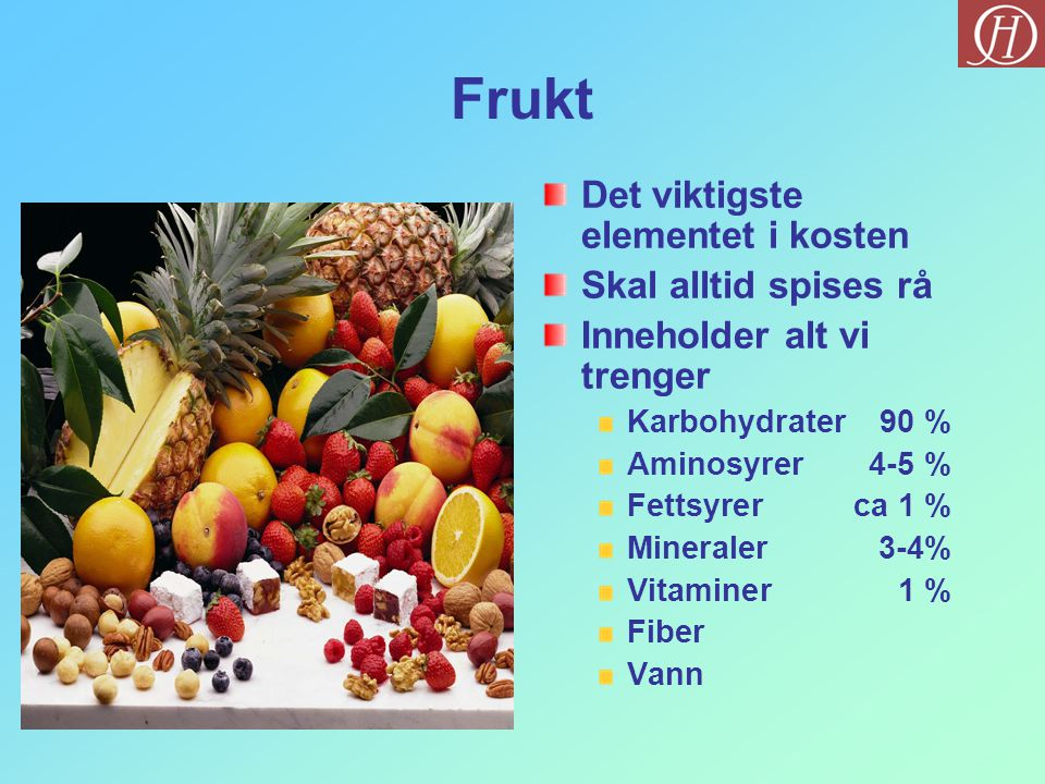 Frukt Det viktigste elementet i kosten Skal alltid spises rå