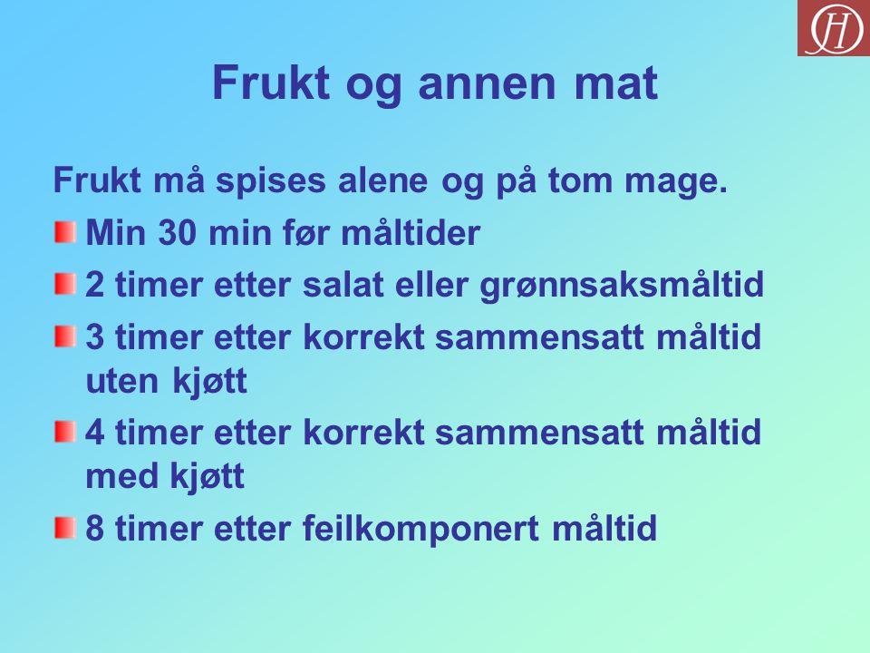 Frukt og annen mat Frukt må spises alene og på tom mage.