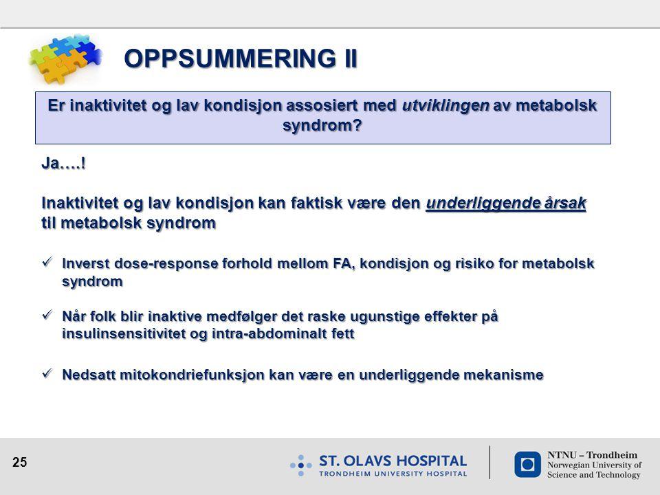 OPPSUMMERING II Er inaktivitet og lav kondisjon assosiert med utviklingen av metabolsk syndrom Ja….!
