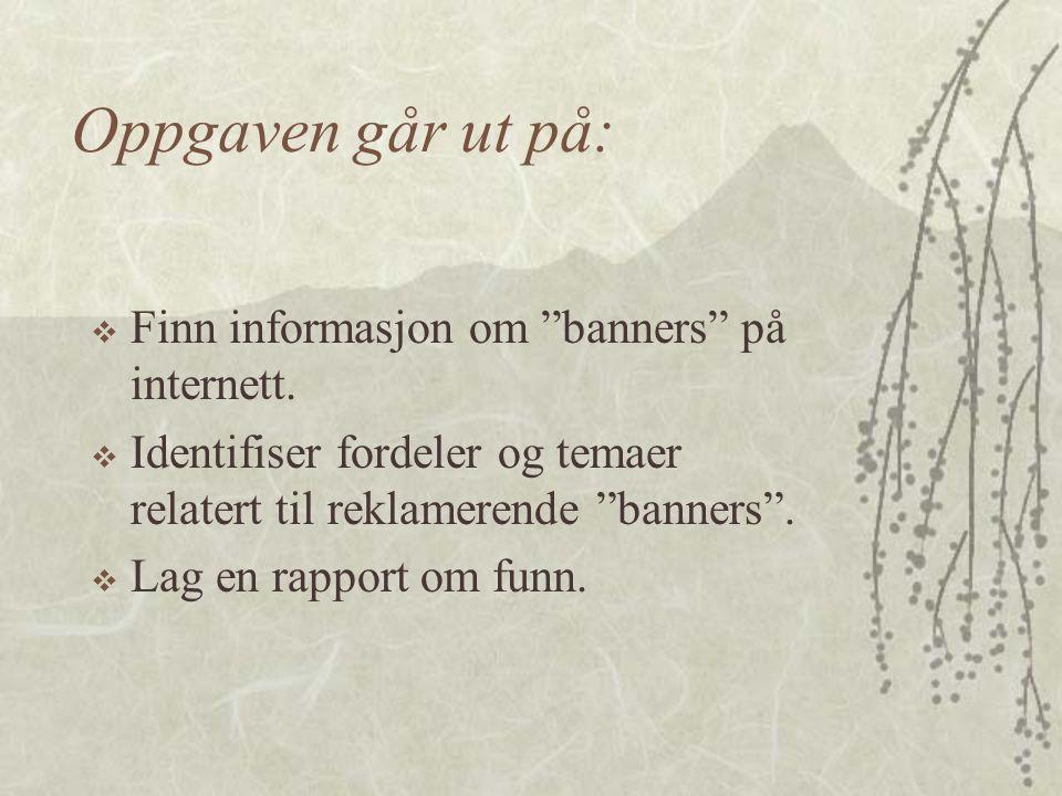 Oppgaven går ut på: Finn informasjon om banners på internett.