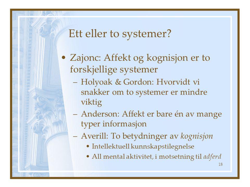 Ett eller to systemer Zajonc: Affekt og kognisjon er to forskjellige systemer.