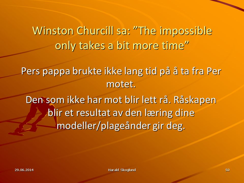 Winston Churcill sa: The impossible only takes a bit more time