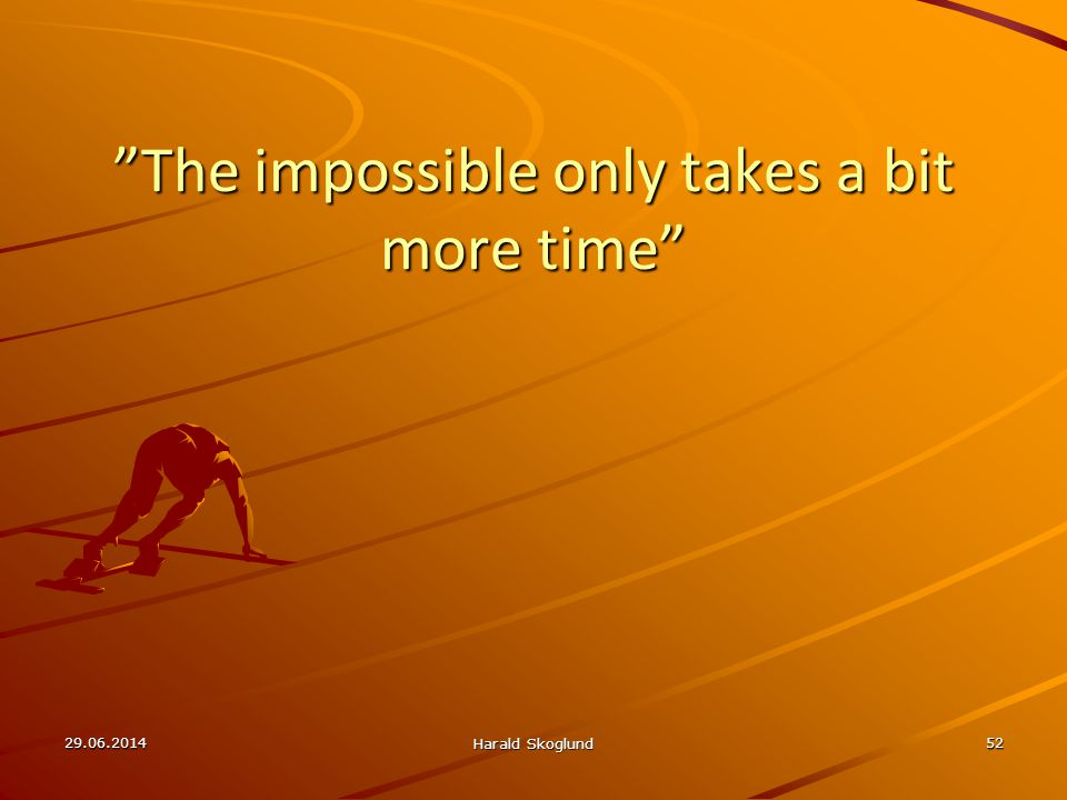 The impossible only takes a bit more time