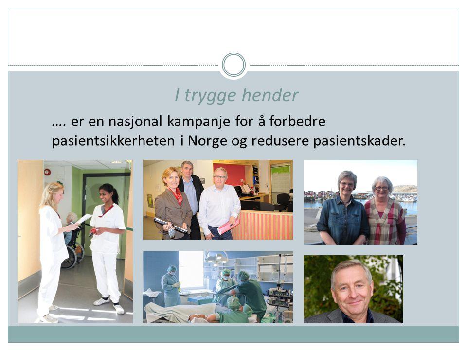 I trygge hender …. er en nasjonal kampanje for å forbedre pasientsikkerheten i Norge og redusere pasientskader.